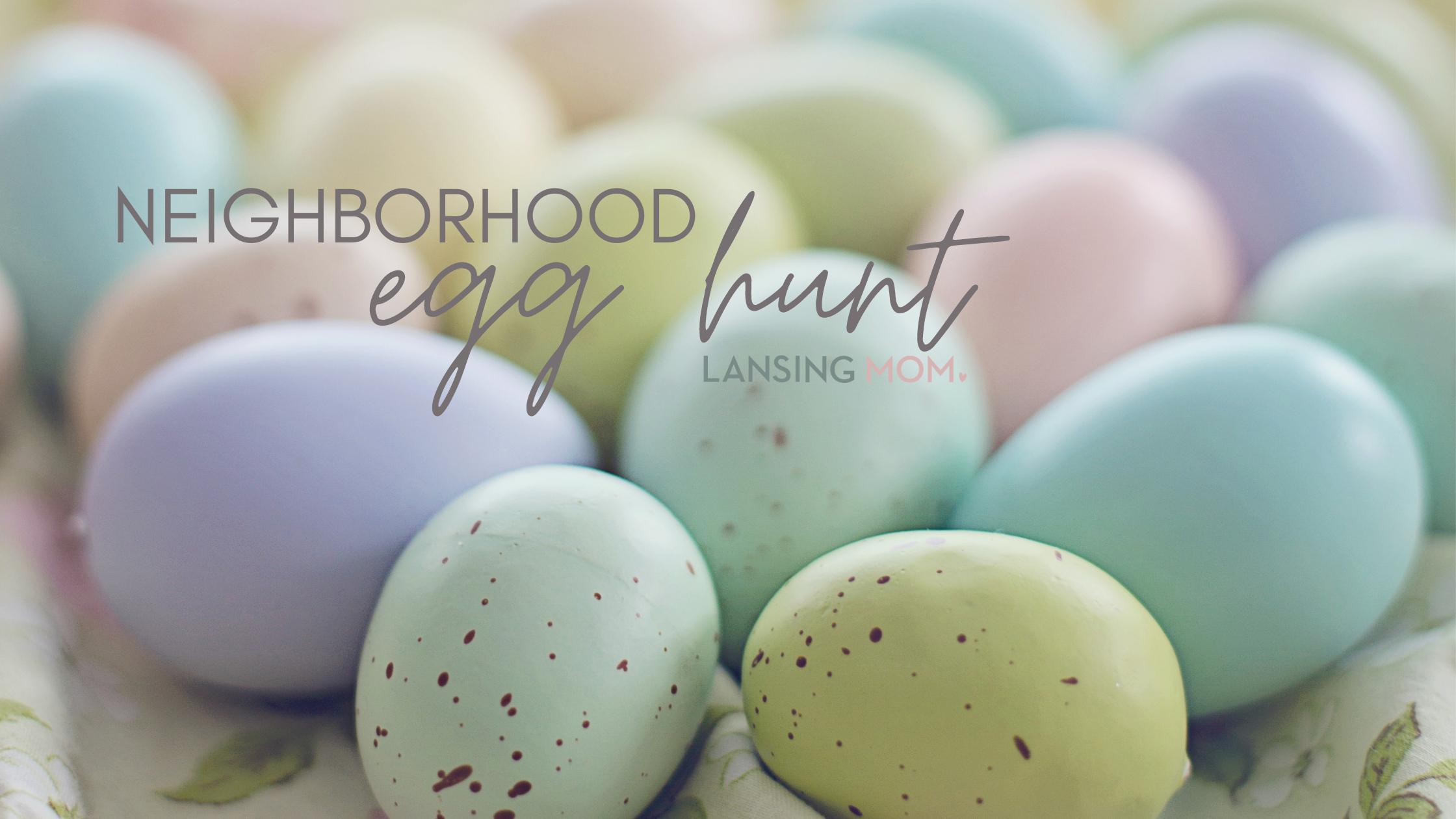 2021 neighborhood egg hunt Lansing Mom